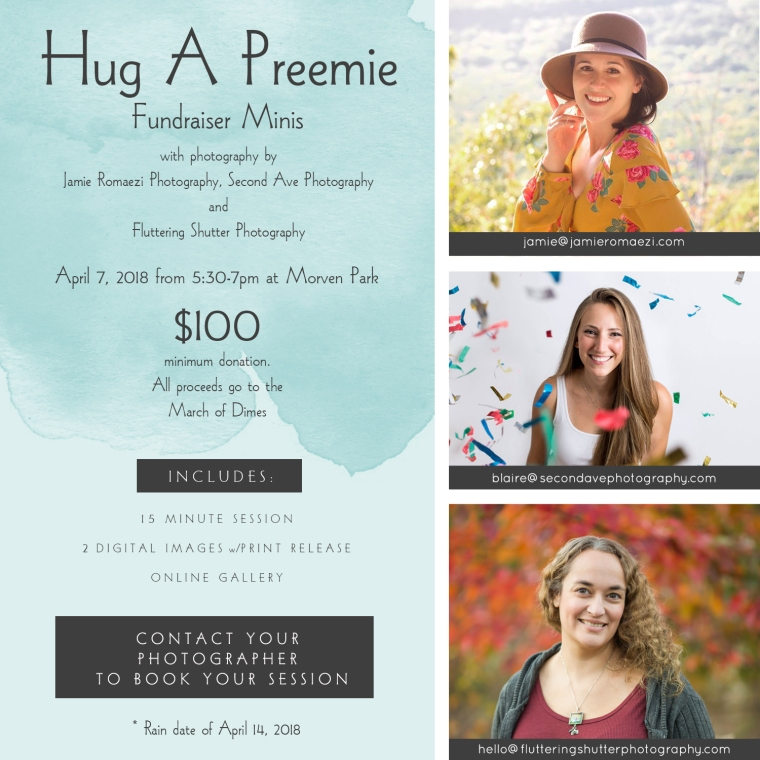 Graphic board for Mini Session Fundraiser. Text reads: Hug A Preemie Fundraiser Minis with photography by Jamie Romaezi Photography, Second Ave Photography and Fluttering Shutter Photography April 7, 2018 from 5:30pm and Morven Park. $100 minimum donation. All proceeds go to the March of Dimes. Includes: 15 minute session, 2 digital images with print release, online gallery. Contact your photographer to book your session. Rain date of April 14, 2018.